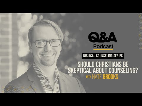 Nate Brooks  Should Christians Be Skeptical About Counseling?