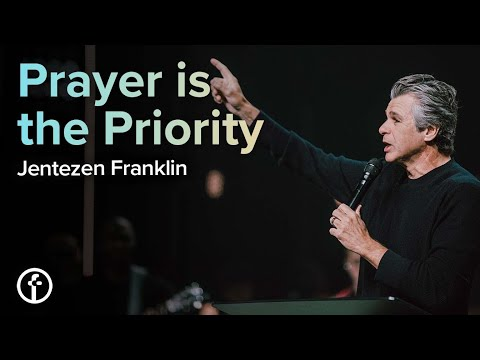 Prayer is the Priority  Pastor Jentezen Franklin