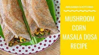 Mushroom Corn Masala Dosa Recipe - Breakfast Recipes By Archana's Kitchen