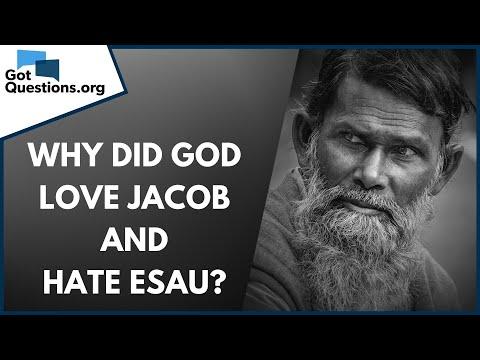 Why did God love Jacob and hate Esau?  GotQuestions.org