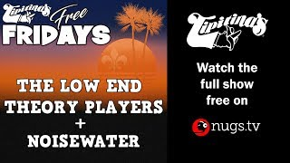 The Low End Theory + Noisewater - 8/16/19 - Live from Tipitina's in New Orleans, LA!