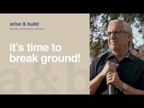 Groundbreaking Update  Bill Johnson  Bethel Church