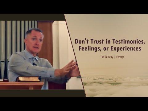 Don't Trust in Testimonies, Feelings, or Experiences - Tim Conway