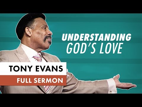 Understanding God's Love - Powerful Sermon from Tony Evans