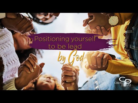 Positioning Yourself to be Led By God - Episode 2