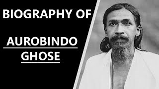 Biography of Aurobindo Ghosh, Indian nationalist, philosopher & developer of Integral Yoga practice