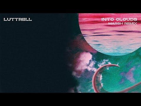 Luttrell - Into Clouds (Marsh Remix) - UCbDgBFAketcO26wz-pR6OKA