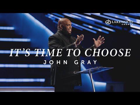 It's Time To Choose  Pastor John Gray (2020)