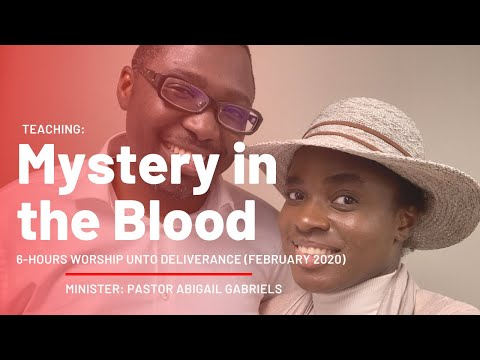 Teaching: Mystery in the Blood - 6-Hour Worship Unto Deliverance, Lighthill Church