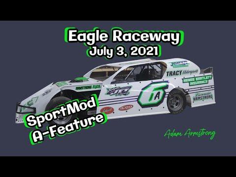 07/03/2021 Eagle Raceway SportMod A-Feature - dirt track racing video image