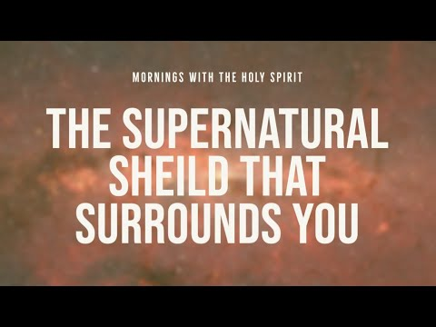 The Supernatural Shield That Surrounds You (Prophetic Prayer & Prophecy)