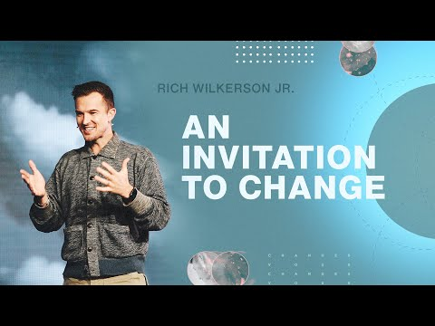 An Invitation to Change  Changes  Rich Wilkerson Jr.
