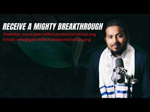 RECEIVE YOUR MIGHTY BREAKTHROUGH, DECLARATIONS WITH EVANGELIST GABRIEL FERNANDES