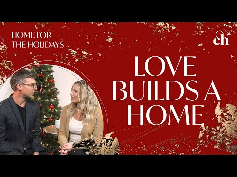 Home for the Holidays: Love Builds A Home