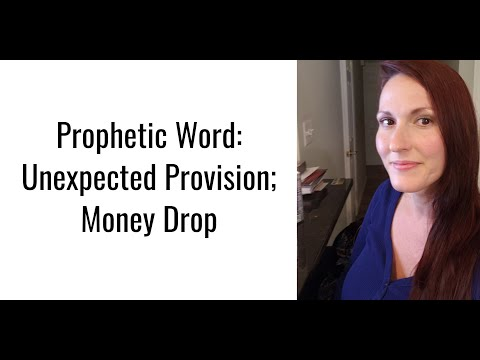 Prophetic Word: Unexpected Blessings & Provision; Miracle Money Drop.