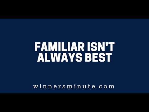 The Familiar Isnt Always Best  The Winner's Minute With Mac Hammond