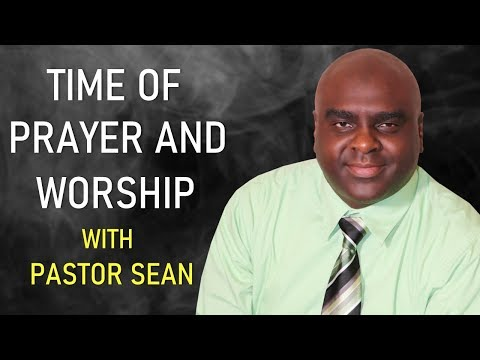 TIME OF PRAYER AND WORSHIP WITH PASTOR SEAN PINDER