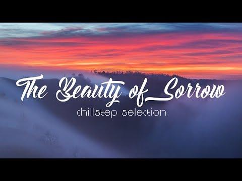 The Beauty of Sorrow - Chillstep Selection - UCJ-DCKo6g07dtJJhjbkJtXA