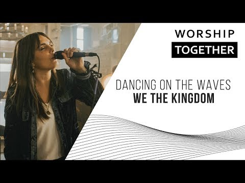 Dancing On The Waves // We The Kingdom // New Song Cafe