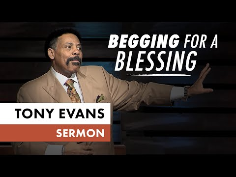 Begging for a Blessing  Sermon by Tony Evans