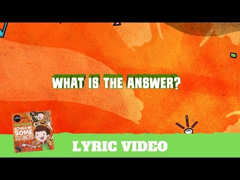 What is the Answer? - Lyric Video (Songs of Some Silliness)