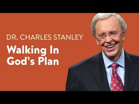 Walking In God's Plan  Dr. Charles Stanley