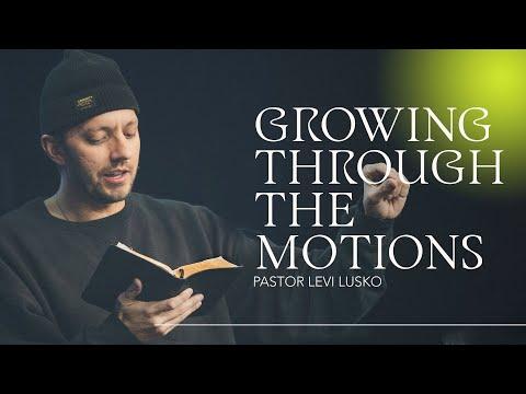 Growing Through The Motions  Pastor Levi Lusko