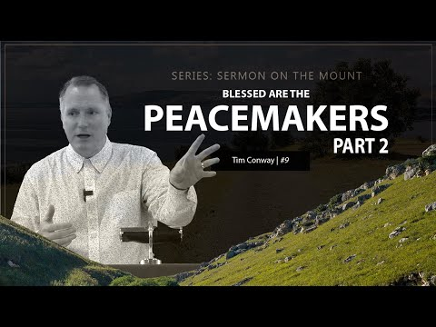 Blessed Are The Peacemakers (Part 2) - Tim Conway