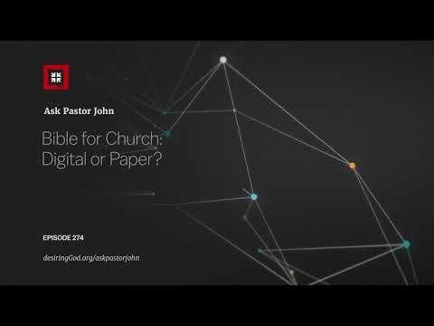 Bible for Church: Digital or Paper? // Ask Pastor John