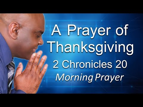 A PRAYER OF THANKSGIVING - 2 CHRONICLES  20 - MORNING PRAYER  PASTOR SEAN PINDER