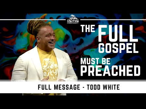 Todd White - The Full Gospel Must Be Preached