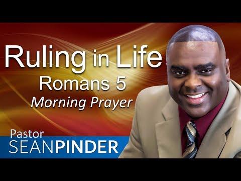 RULING IN LIFE - ROMANS 5 - MORNING PRAYER  PASTOR SEAN PINDER