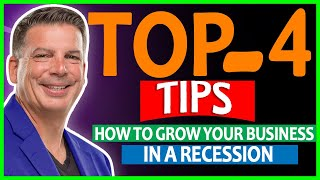 Top 4 Recession Tips: How To Grow Your Business In A Recession