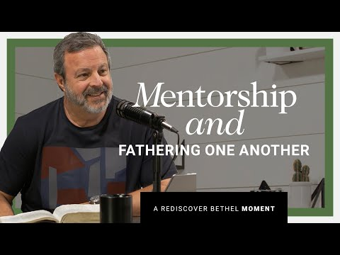 Mentorship and Fathering One Another  Rediscover Bethel