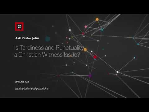 Is Tardiness and Punctuality a Christian Witness Issue? // Ask Pastor John