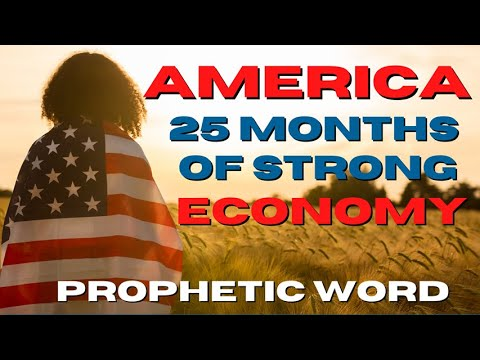 Prophetic Word - America 25 Months of a strong economy