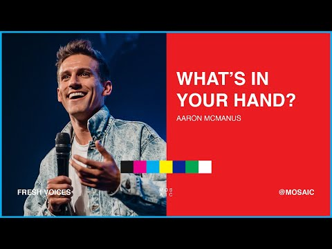 Mosaic  Pastor Aaron McManus  What's in your Hand