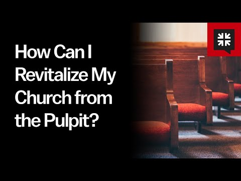 How Can I Revitalize My Church from the Pulpit? // Ask Pastor John