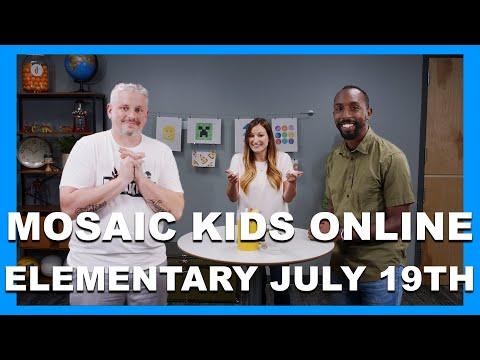 MOSAIC KIDS ONLINE  ELEMENTARY  JULY 19TH