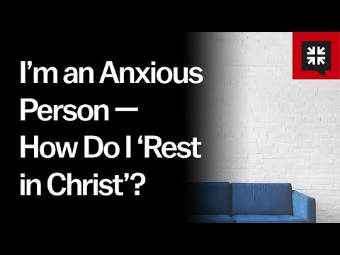 Im an Anxious Person  How Do I Rest in Christ? // Ask Pastor John
