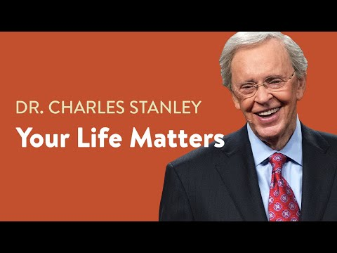Your Life Matters to God  Dr. Charles Stanley