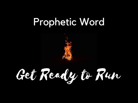 Prophetic Word: Get Ready To Run