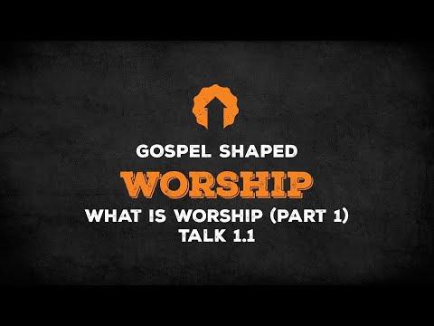 What Is Worship? (Part 1)  Gospel Shaped Worship  Talk 1.1