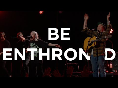 Be Enthroned  Hunter Thompson  Bethel Church