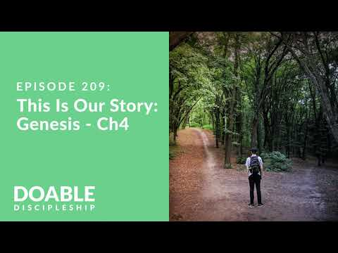Episode 209: This is Our Story - Genesis Chapter 4