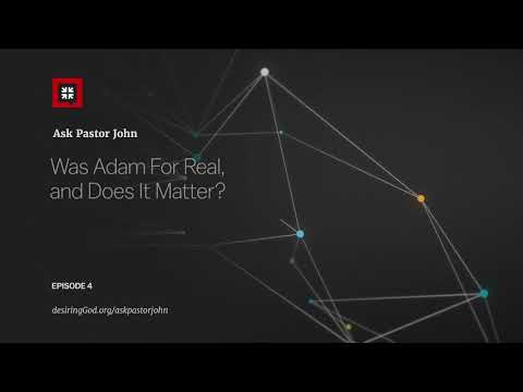 Was Adam For Real, and Does It Matter? // Ask Pastor John