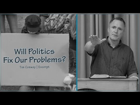 Will Politics Fix Our Problems? - Tim Conway
