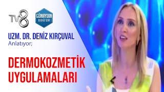 Uzm. Dr. Deniz Kırçuval – Dermokozmetik Uygulamaları | TV8 – Günaydın Doktor