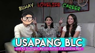 USAPANG BLC (Buhay, Career, Lovelife) with KZ TANDINGAN, CATHERINE REM & MARCELO SANTOS III