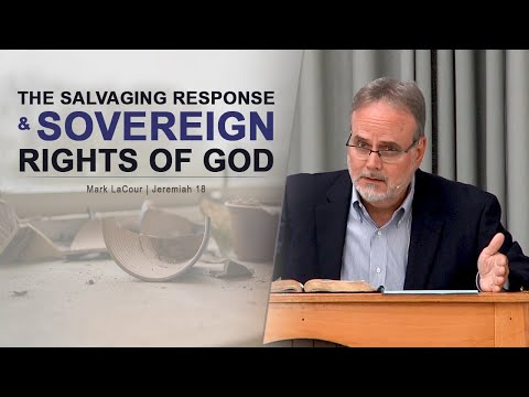 The Salvaging Response & Sovereign Rights of God - Mark LaCour